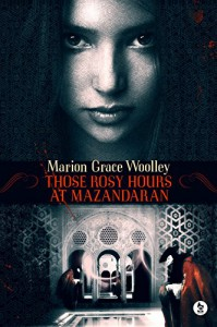 Those Rosy Hours at Mazandaran - Marion Grace Woolley