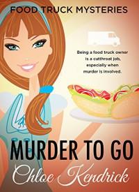 MURDER TO GO (Food Truck Mysteries Book 1) - Chloe Kendrick