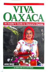 Viva Oaxaca:  An Insider's Guide to Oaxaca's Charms - Robert Adler, Jo Ann Wexler