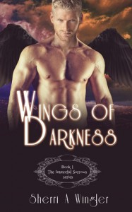 Wings of Darkness, Book 1 of The Immortal Sorrows series - Sherri A. Wingler