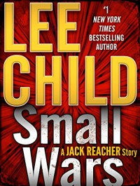 Small Wars: A Jack Reacher Story (Kindle Single) - Lee Child