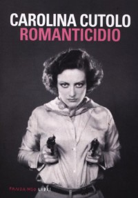 Romanticidio - Carolina Cutolo