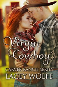 Virgin Cowboy (Carver Ranch Series Book 3) - Lacey Wolfe