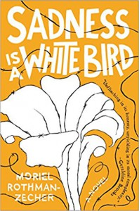 Sadness Is a White Bird: A Novel - Moriel Rothman-Zecher