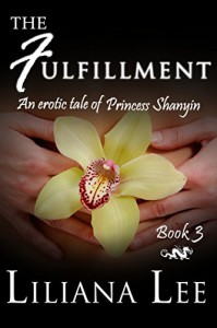 The Fulfillment: (Erotic Historical Romance) (Princess Shanyin Book 3) - Liliana Lee, Jeannie Lin
