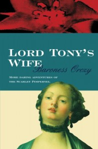 Lord Tony's Wife (Scarlet Pimpernel) - Baroness Emma Orczy