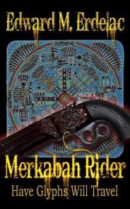 Merkabah Rider: Have Glyphs Will Travel - Edward M. Erdelac, Cinsearae S.