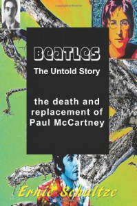 Beatles - The Untold Story: the death and replacement of Paul McCartney - Ernie Schultze