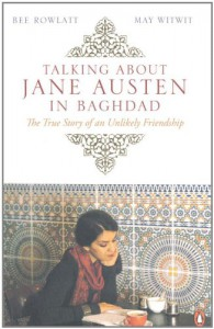 Talking about Jane Austen in Baghdad: The True Story of an Unlikely Friendship - May Witwit, Bee Rowlatt