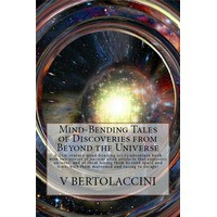 Mind-Bending Tales of Discoveries from Beyond the Universe - Victor Bertolaccini