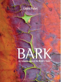 Bark: An Intimate Look at the World's Trees - Cedric Pollet
