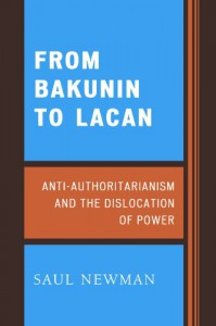 From Bakunin to Lacan: Anti-Authoritarianism and the Dislocation of Power - Saul Newman