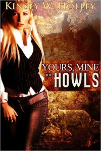 Yours, Mine and Howls (Werewolves in Love, #2) - Kinsey W. Holley