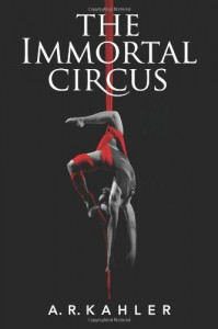 The Immortal Circus: Act One - A.R. Kahler