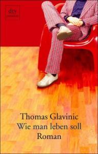 Wie man leben soll - Thomas Glavinic