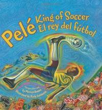 Pele, King of Soccer/Pele, El rey del futbol - Monica Brown, Rudy Gutierrez