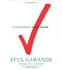 The Checklist Manifesto: How to Get Things Right - Atul Gawande
