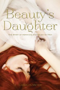 Beauty's Daughter: The Story of Hermione and Helen of Troy - Carolyn Meyer