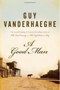 A Good Man - Guy Vanderhaeghe