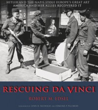 Rescuing Da Vinci: Hitler and the Nazis Stole Europe's Great Art - America and Her Allies Recovered It - Robert M. Edsel, Lynn H. Nicholas, Edmund P. Pillsbury
