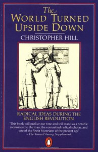 The World Turned Upside Down: Radical Ideas During the English Revolution - Christopher Hill