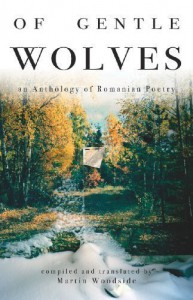 Of Gentle Wolves: An Anthology of Romanian Poetry - Martin Woodside