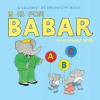 B Is for Babar: An Alphabet Book - Phyllis Rose