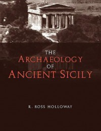 The Archaeology of Ancient Sicily - Ross Holloway, Ann Lovelace Holloway