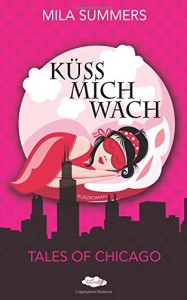 Küss mich wach (Tales of Chicago) - Mila Summers
