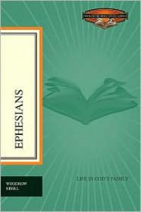 Ephesians: Life in God's Family - Woodrow Michael Kroll