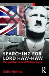 Searching for Lord Haw-Haw: The Political Lives of William Joyce (Routledge Studies in Fascism and the Far Right) - Colin Holmes