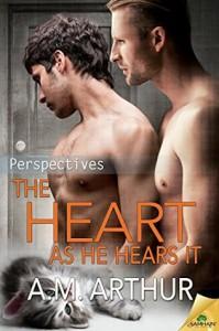 The Heart As He Hears It - A.M. Arthur