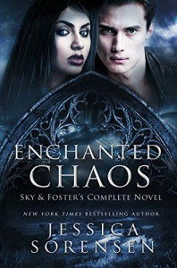 Enchanted Chaos Series: Sky & Foster's Complete Novel - Jessica Sorensen