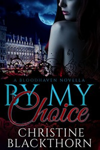 By My Choice: A Bloodhaven Novella - Christine Blackthorn