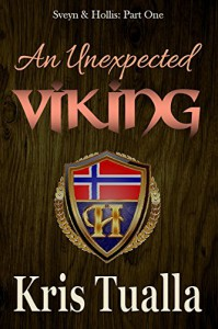 An Unexpected Viking: Sveyn & Hollis: Part One (The Hansen Series Book 13) - Kris Tualla