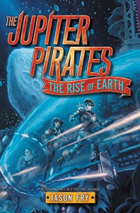 The Jupiter Pirates #3: The Rise of Earth - Jason Fry
