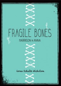 Fragile Bones: Harrison & Anna - Lorna Schultz Nicholson