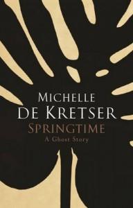 Springtime: A Ghost Story - Michelle de Kretser