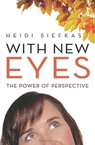 With New Eyes: The Power of Perspective - Heidi Siefkas