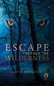 Escape Through the Wilderness - Gary  Rodriguez