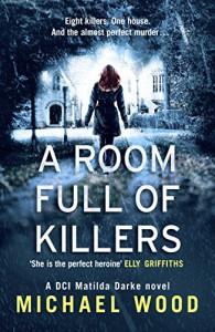 A Room Full of Killers (DCI Matilda Darke, Book 3) - Michael   Wood