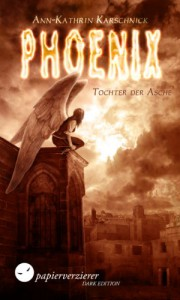 Phoenix - Tochter der Asche - Ann-Kathrin Karschnick