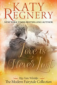 Love is Never Lost (The Modern Fairytale Collection) - Katy Regnery