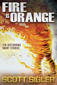 Fire is Orange - Scott Sigler