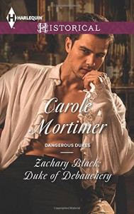 Zachary Black: Duke of Debauchery (Harlequin HistoricalDangerous Dukes) - Carole Mortimer