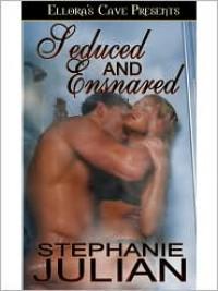 Seduced and Ensnared - Stephanie Julian