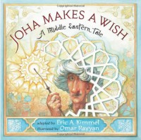 Joha Makes a Wish: A Middle Eastern Tale - Omar Rayyan