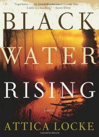 Black Water Rising: A Novel - Attica Locke