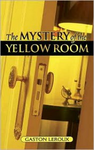 The Mystery of the Yellow Room: Extraordinary Adventures of Joseph Rouletabille, Reporter -