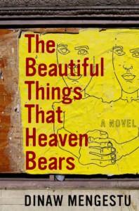 The Beautiful Things That Heaven Bears - Dinaw Mengestu